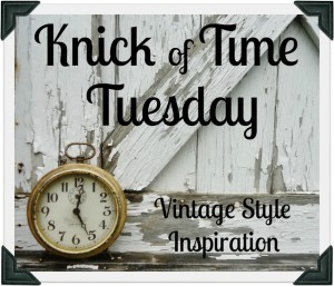 Knick of Time Tuesday #108 – a Vintage Style Link Party