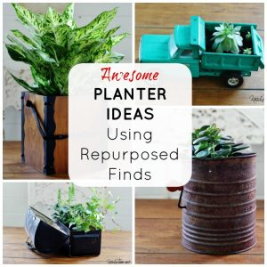 Just Put a Plant in It! – Repurposed Planters