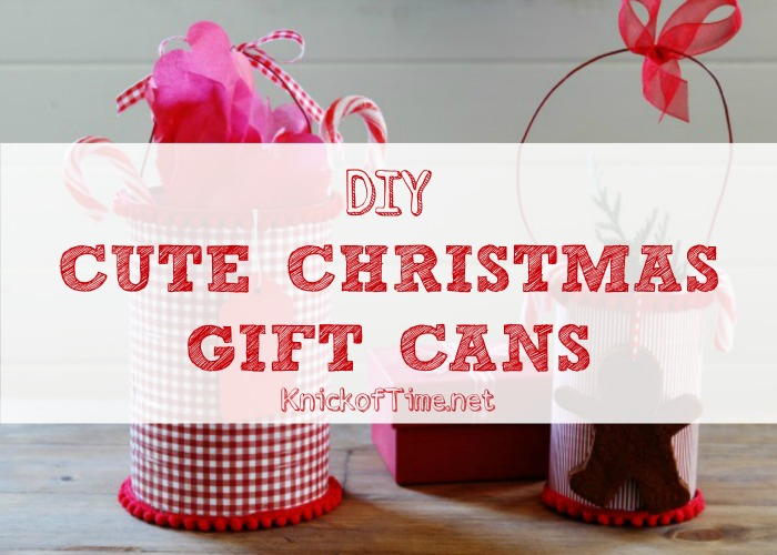 Turn tin cans into festive Christmas teacher gifts or hostess gifts - KnickofTime.net