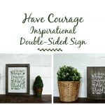 Chalk Couture Have Courage Inspirational Double-Sided Sign by Knick of Time | knickoftime.net